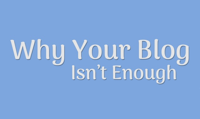 Why Your Blog Isn't Enough