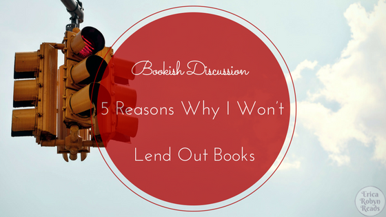 Bookish Discussion 5 Reasons Why I Won't Lend Out Books