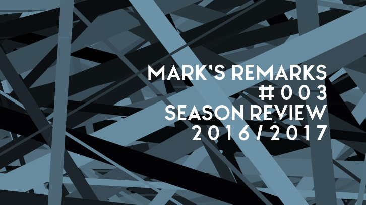 Mark's Remarks #003 - Season Review 2016/2017
