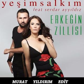 Yeşim Salkım Feat. Serdar Ayyıldız - Erkeğin Zillisi ( Murat Yıldırım Edit )