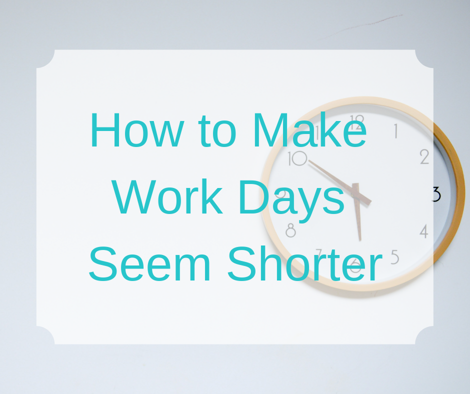 Stephanie Kamp Blog: How to Make Work Days Seem Shorter