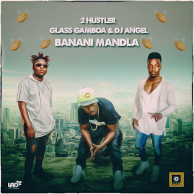 2 Hustler Feat. Glass Gamboa & Dj Angel - Banani Mandla (Rap) (2k17) | DOWNLOAD