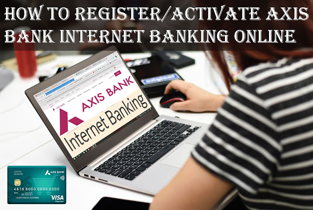 How to register Axis Bank Internet Banking Online, Activate your Axis bank internet banking in 5 minute without visiting branch