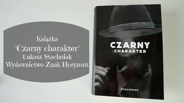 RECENZJA: Książka Czarny charakter Ł.Stachniak | Wydawnictwo Znak Horyzont