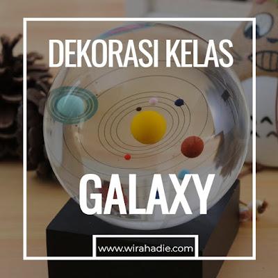 Ide Dekorasi Kelas Galaxy Membuat Kelas Lebih Atraktif | wirahadie.com