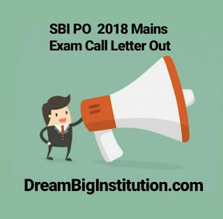 SBI PO Mains Exam 2018 Call Out: Download Now