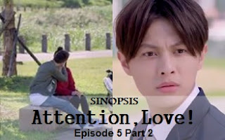 Sinopsis Attention, Love! Episode 5 Part 2