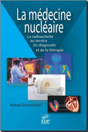 Livre : La médecine nucléaire - La radioactivité au service du diagnostic et de la thérapie
