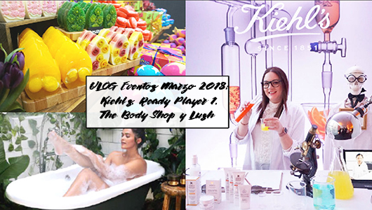 VLOG Eventos Marzo 2018; Kiehl's, Ready Player One, The Body Shop y Lush