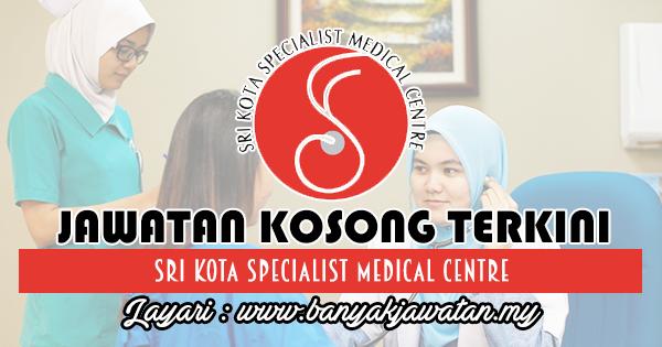 Jawatan Kosong 2018 di Sri Kota Specialist Medical Centre