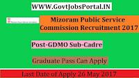 Mizoram Public Service Commission Recruitment 2017– GDMO Sub-Cadre