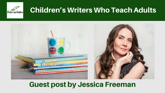 Children's Writers Who Teach Adults, guest post by Jessica Freeman