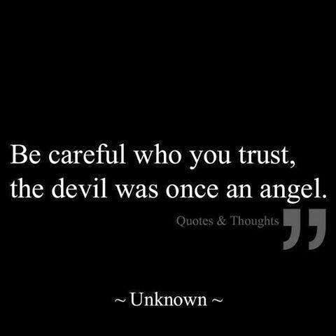 Be Careful Who You Trust The Devil Was Once An Angel Quotes