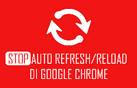 mematikan auto refresh tab google chrome
