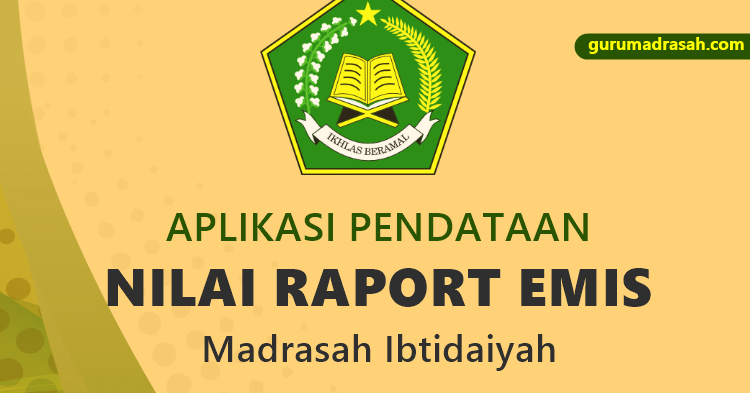 Aplikasi Pendataan Nilai Raport Emis Madrasah Ibtidaiyah Terbaru Guru Madrasah