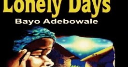 3 Unique Themes Of  Lonely Days - By Bayo Adebowale