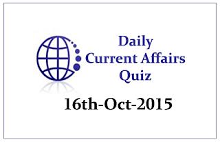 Current Affairs Quiz- 16th October- 2015