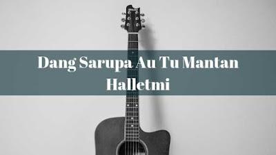 Lirik Dang Sarupa Au Tu Mantan Hallet Mi