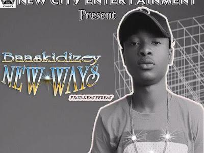[MUSIC]: Baaskidizey - New Ways (Prod. by Kenteebeat )