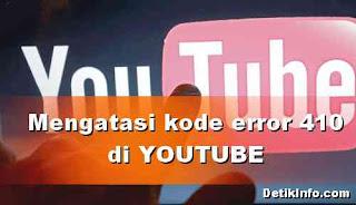 Cara Mengatasi Youtube keluar kode error 410