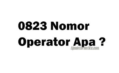 0823 Nomor Operator Apa ? Kartu Apa dan Kode Area Daerah Mana ?