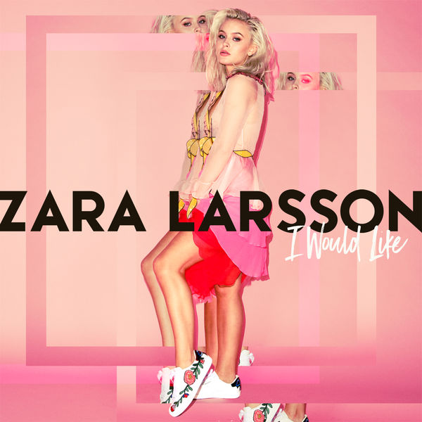 Zara Larsson - I Would Like - Single Cover