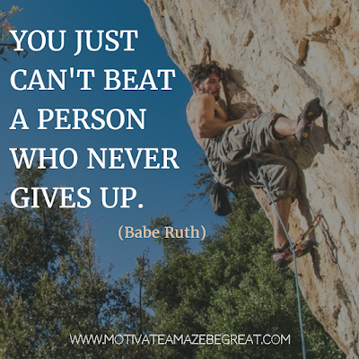 "Featured on 33 Rare Success Quotes In Images To Inspire You: ""You just can't beat the person who never gives up."" - Babe Ruth"