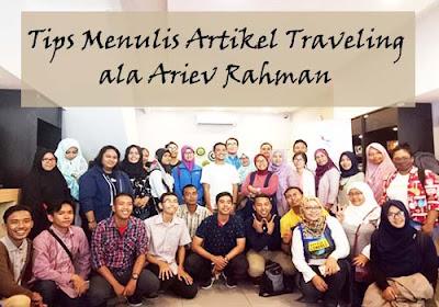 Mau Jadi Travel Blogger Keren? Intip Tips Menulis Traveling ala Ariev Rahman