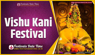 2020 Vishu Kani Date and Time, 2020 Vishu Kani Festival Schedule and Calendar