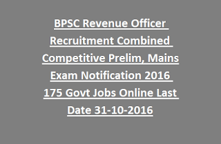 BPSC Revenue Officer Recruitment Combined Competitive Prelim, Mains Exam Notification 2016 175 Govt Jobs Online Last Date 31-10-2016