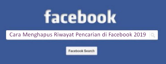 Cara Menghapus Riwayat Pencarian di Facebook 2019