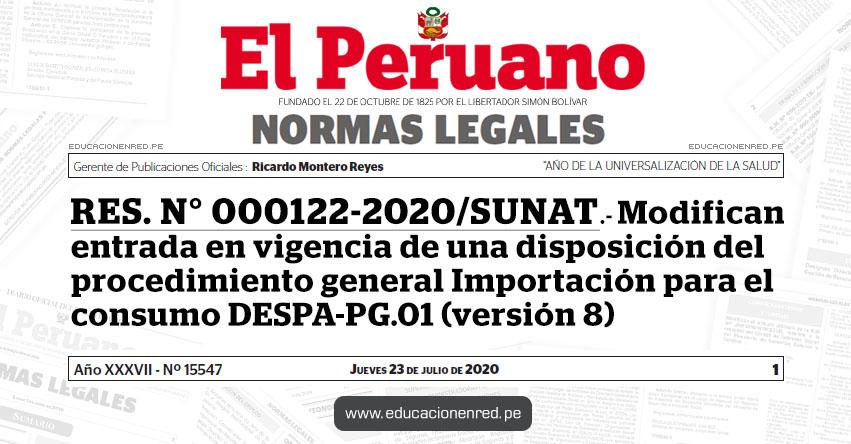 RES. N° 000122-2020/SUNAT.- Modifican entrada en vigencia de una disposición del procedimiento general Importación para el consumo DESPA-PG.01 (versión 8)