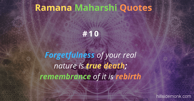 Ramana Maharshi Quotes To Guide Your Spiritual Path  10  Forgetfulness of your real nature is true death; remembrance of it is rebirth.