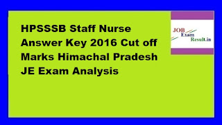 HPSSSB Staff Nurse Answer Key 2016 Cut off Marks Himachal Pradesh JE Exam Analysis