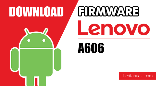 Download Firmware / Stock ROM Lenovo A606 All Versions