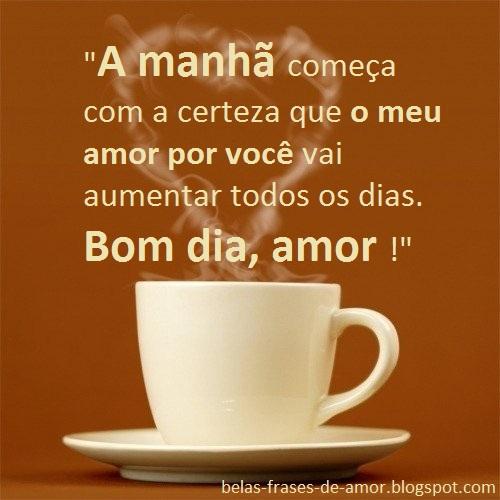 Belas Frases De Amor A Manhã Começa Com A Certeza Que O Meu Amor