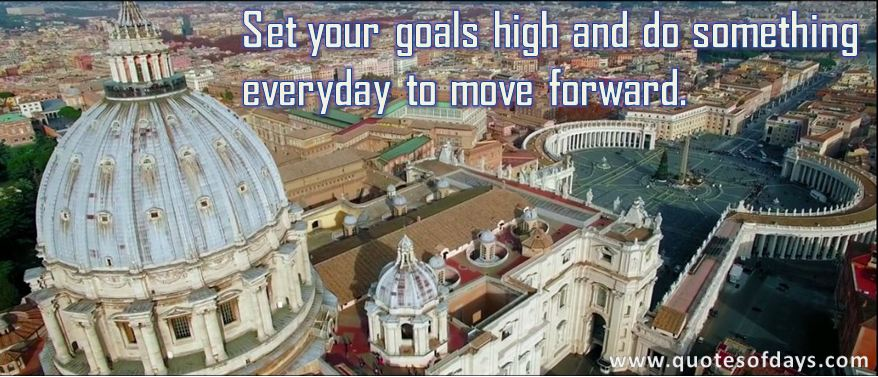 Set your goals high and do something  everyday to move forward.