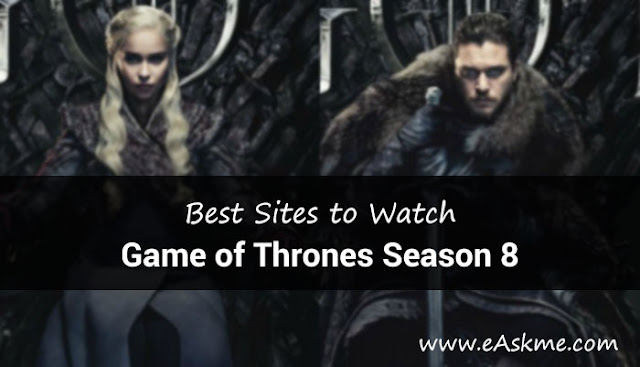 Best Sites to Watch Game of Thrones Season 8 online: eAskme
