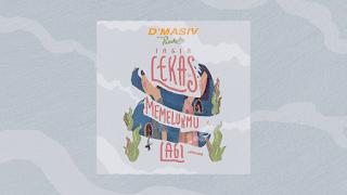 Lirik Lagu Ingin Lekas Memelukmu Lagi - D'Masiv Feat Pusakata