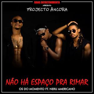BAIXAR MP3   Os Do Momento - Não Há Espaço Para Rimar (Feat. Nerú Americano)   2018