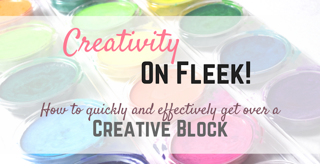Creativity on fleek! (a.k.a. how to quickly and effectively get over a creative block)
