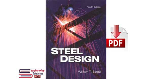 Steel Design Fourth Edition by William T. Segui