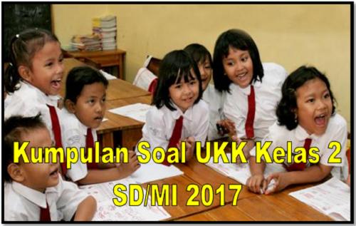 Kumpulan Soal UKK Kelas 2 SD/MI 2017