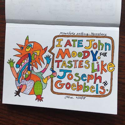 I ate John Moody. Tastes like Joseph Goebbels.
