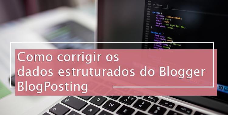 Como corrigir os dados estruturados do BlogPosting