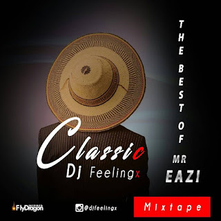 Music: DJ FeelingX – Best Of Mr Eazi 'Mixtape' | @MrEazi