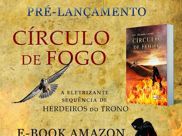 """Pré-lançamento """"Círculo de Fogo"""" - Livro 2 da Trilogia Herdeiros do Trono"""