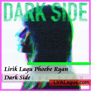 Lirik Lagu Phoebe Ryan - Dark Side
