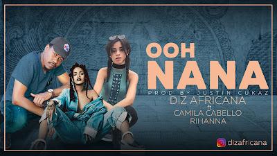 DIZ Africana Ft. Rihanna & Camila Cabello - Ooh Nana