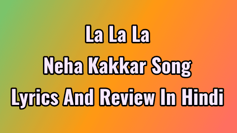 la-la-la-neha-kakkad-song-lyrics-and-review